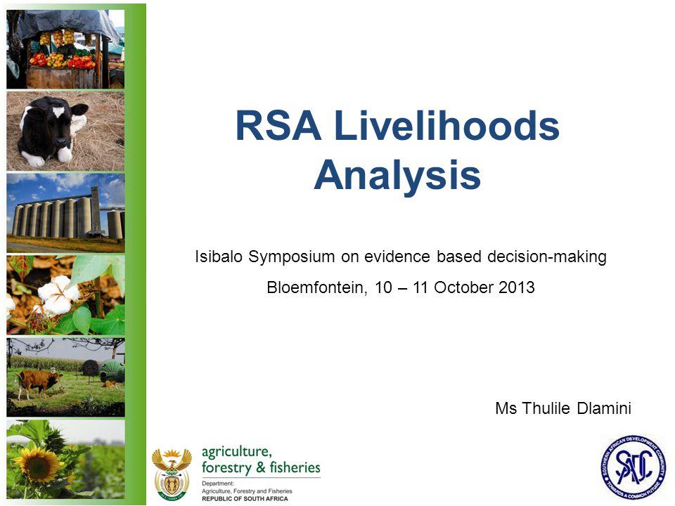 RSA Livelihoods Analysis Isibalo Symposium on evidence based decision-making Bloemfontein, 10 – 11 October 2013 Ms Thulile Dlamini
