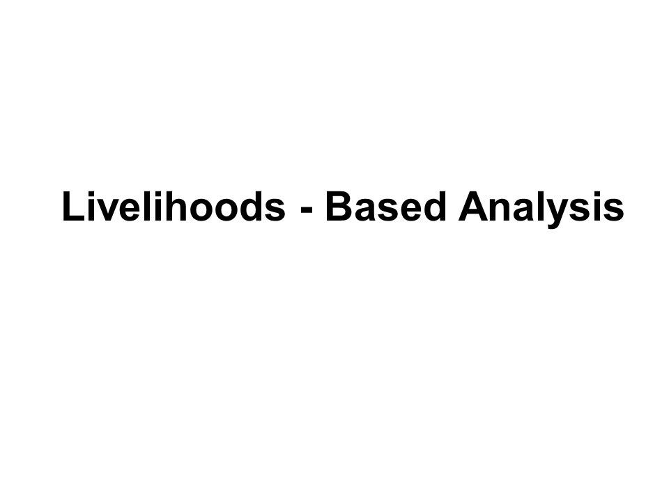 BASELINE HAZARD + COPING OUTCOME + = The Framework: Components In practice livelihoods analysis is broken into six steps