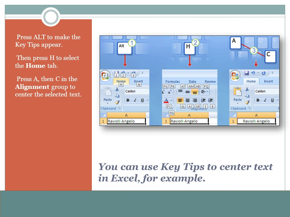 www.alterNativeMedia.biz© 2008 aNm – Michael Sheyahshe You can use Key Tips to center text in Excel, for example. Press ALT to make the Key Tips appea