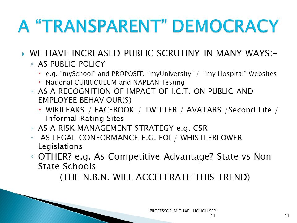 """ WE HAVE INCREASED PUBLIC SCRUTINY IN MANY WAYS:- ◦ AS PUBLIC POLICY  e.g. """"mySchool"""" and PROPOSED """"myUniversity"""" / """"my Hospital"""" Websites  Nationa"""