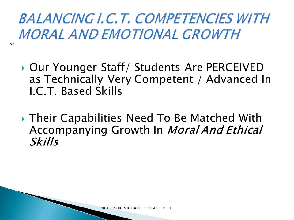  Our Younger Staff/ Students Are PERCEIVED as Technically Very Competent / Advanced In I.C.T. Based Skills  Their Capabilities Need To Be Matched Wi