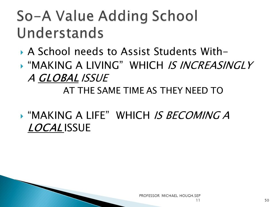 """ A School needs to Assist Students With-  """"MAKING A LIVING"""" WHICH IS INCREASINGLY A GLOBAL ISSUE AT THE SAME TIME AS THEY NEED TO  """"MAKING A LIFE"""""""
