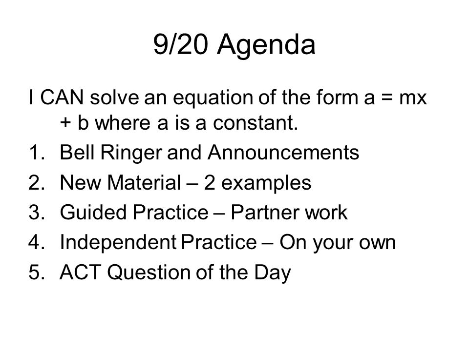 9/20 Agenda I CAN solve an equation of the form a = mx + b where a is a constant.