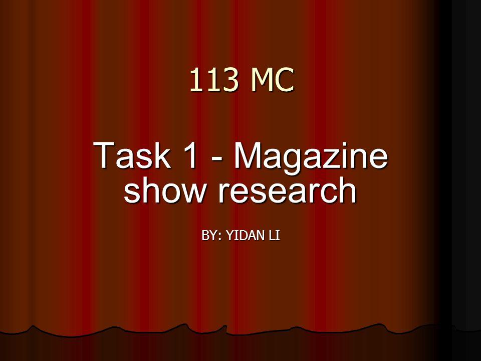 113 MC Task 1 - Magazine show research BY: YIDAN LI