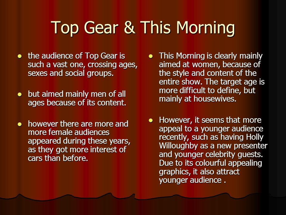 Top Gear & This Morning the audience of Top Gear is such a vast one, crossing ages, sexes and social groups.