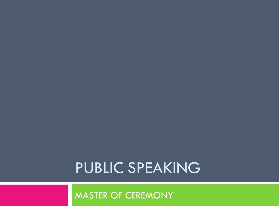 PUBLIC SPEAKING MASTER OF CEREMONY