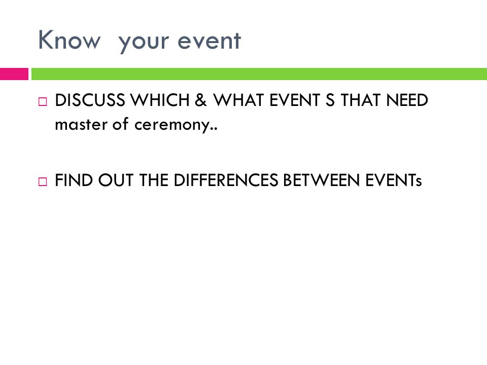 Know your event  DISCUSS WHICH & WHAT EVENT S THAT NEED master of ceremony..