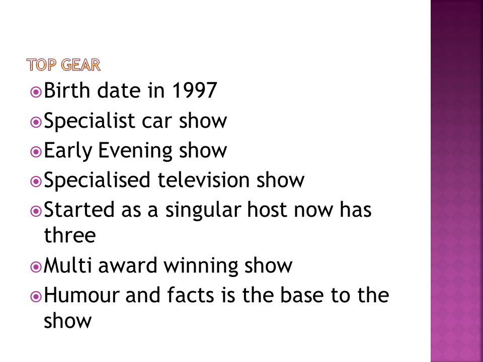  Birth date in 1997  Specialist car show  Early Evening show  Specialised television show  Started as a singular host now has three  Multi award