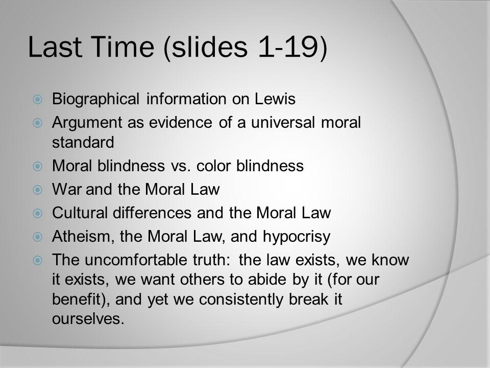 Last Time (slides 1-19)  Biographical information on Lewis  Argument as evidence of a universal moral standard  Moral blindness vs.