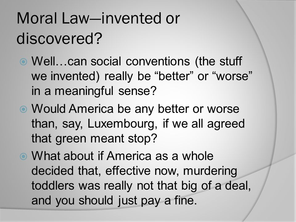 Moral Law—invented or discovered.