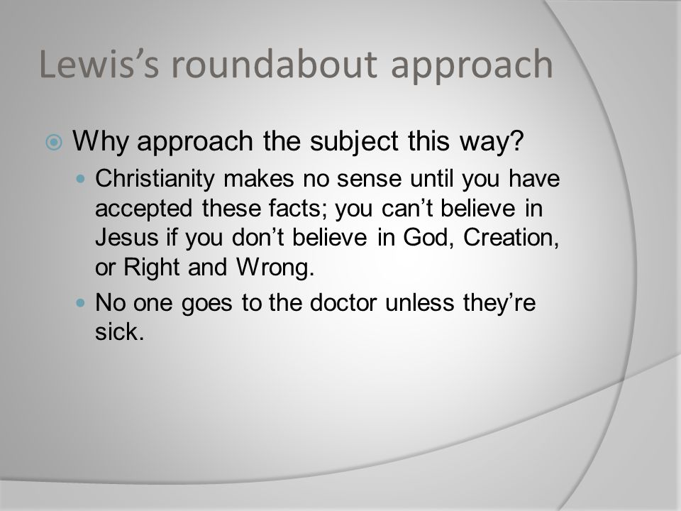 Lewis's roundabout approach  Why approach the subject this way.