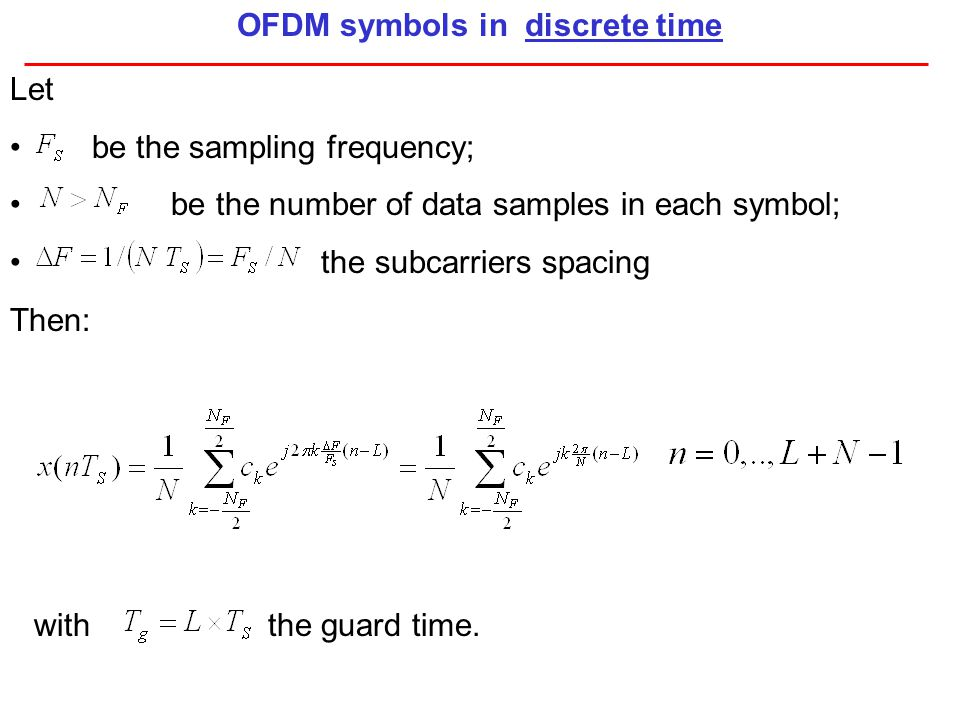 Let be the sampling frequency; be the number of data samples in each symbol; the subcarriers spacing Then: with the guard time. OFDM symbols in discre