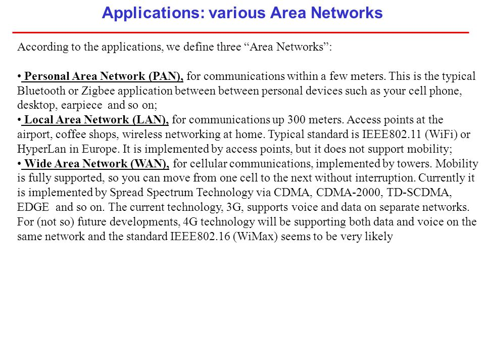 """According to the applications, we define three """"Area Networks"""": Personal Area Network (PAN), for communications within a few meters. This is the typic"""