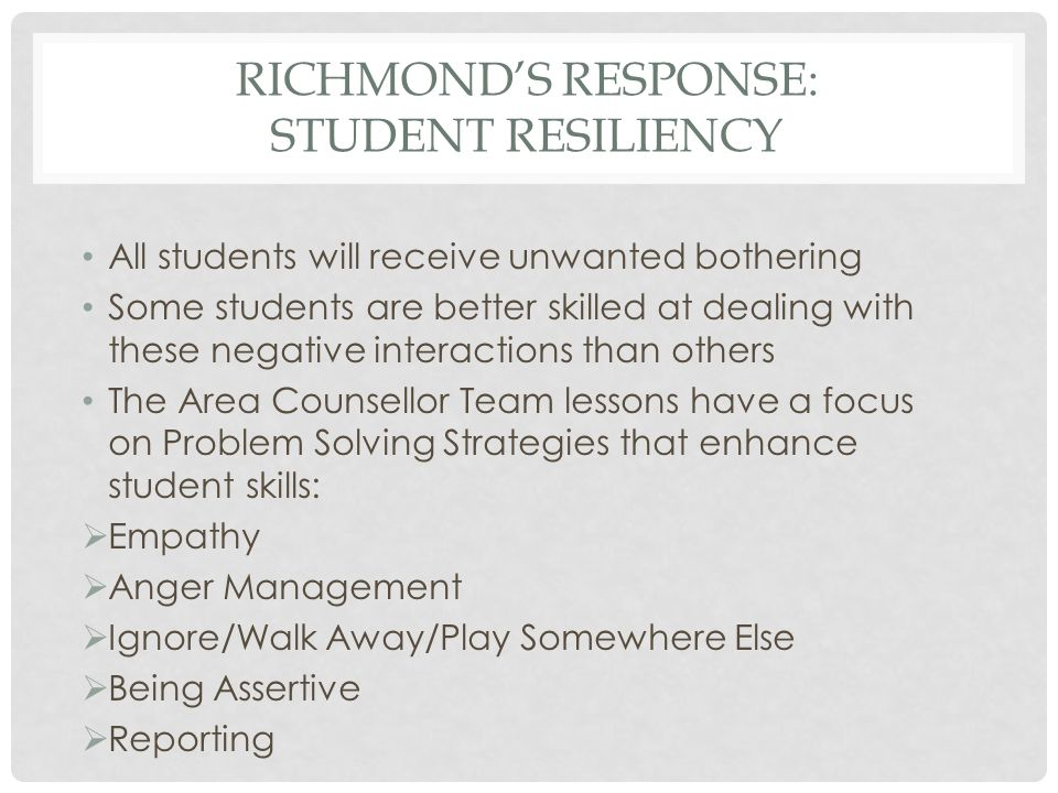 RICHMOND'S RESPONSE: STUDENT RESILIENCY All students will receive unwanted bothering Some students are better skilled at dealing with these negative i