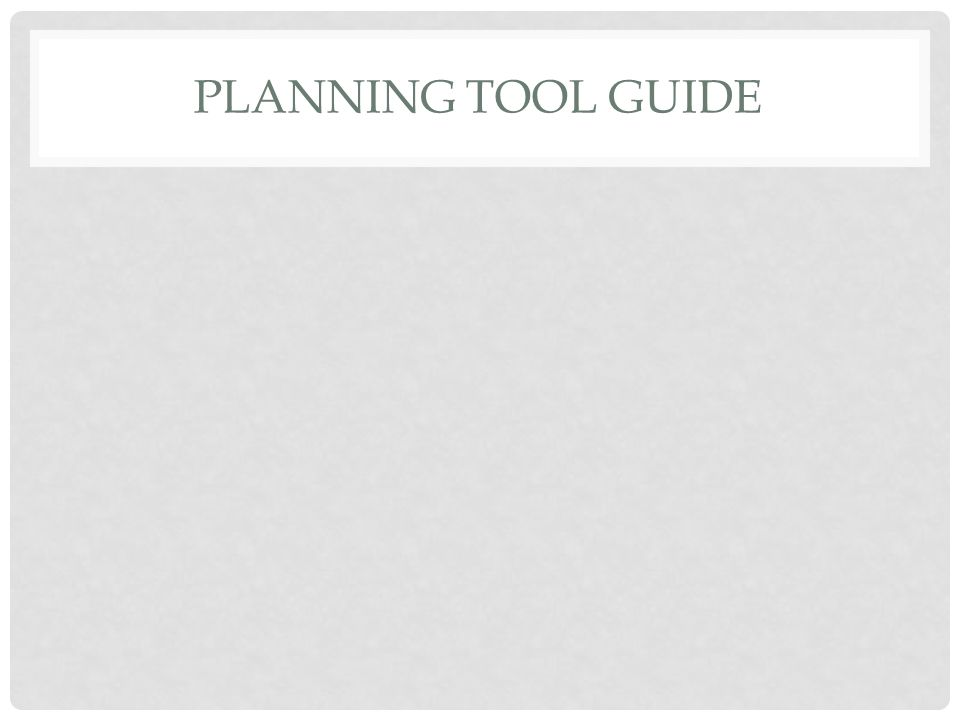 PLANNING TOOL GUIDE
