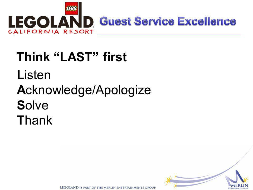 Think LAST first Listen Acknowledge/Apologize Solve Thank