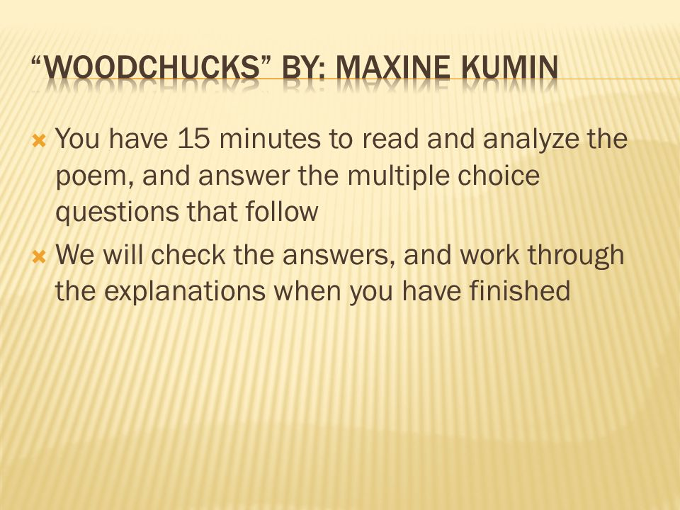  You have 15 minutes to read and analyze the poem, and answer the multiple choice questions that follow  We will check the answers, and work through