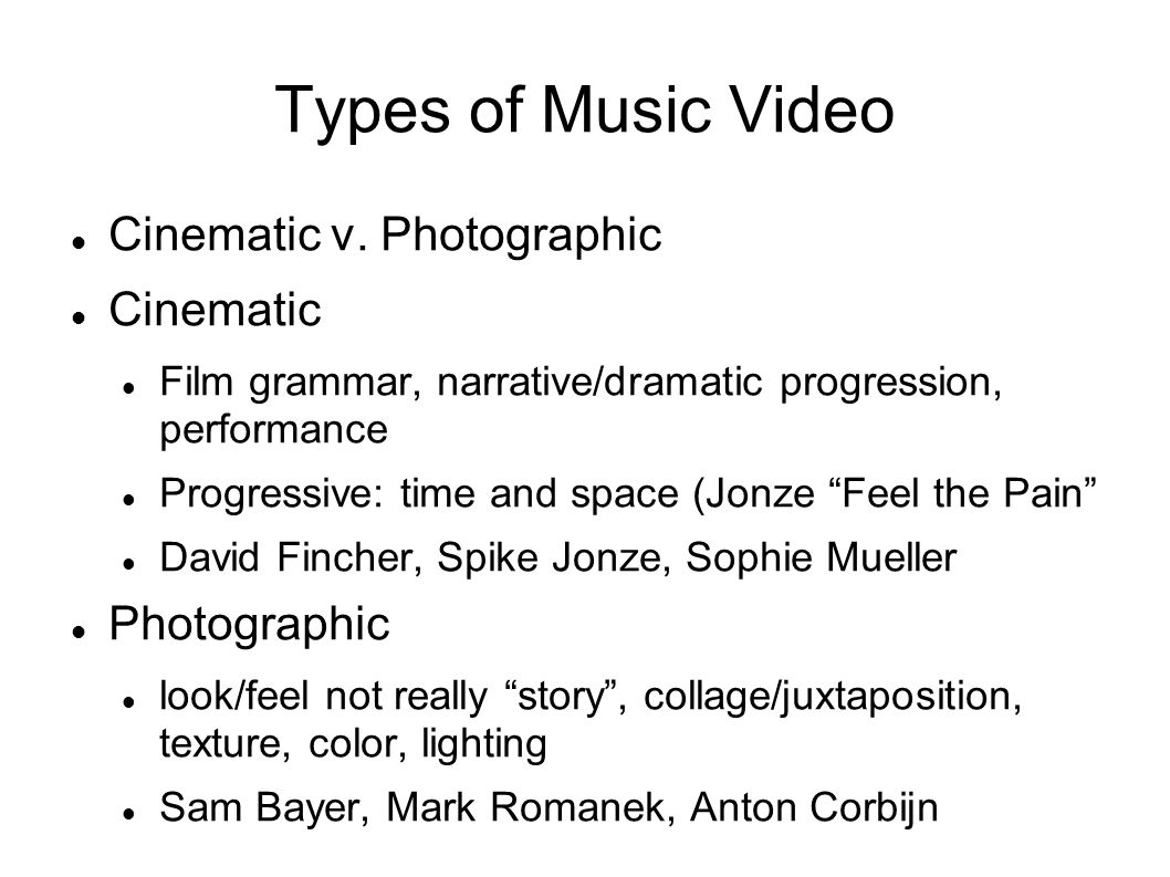 Categories of Music Video Performance Story (interlacing narrative) Concept Gag Dance Animation Party/Club Film Clip Hybrid