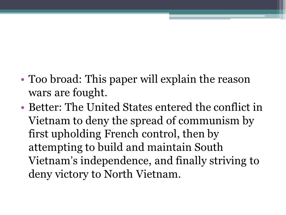 Too broad: This paper will explain the reason wars are fought.