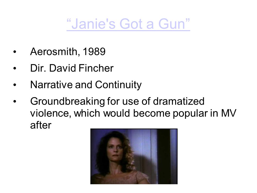 """Janie's Got a Gun"" Aerosmith, 1989 Dir. David Fincher Narrative and Continuity Groundbreaking for use of dramatized violence, which would become popu"