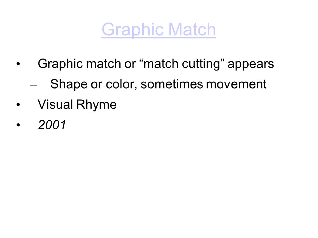 Graphic Match Graphic match or match cutting appears – Shape or color, sometimes movement Visual Rhyme 2001