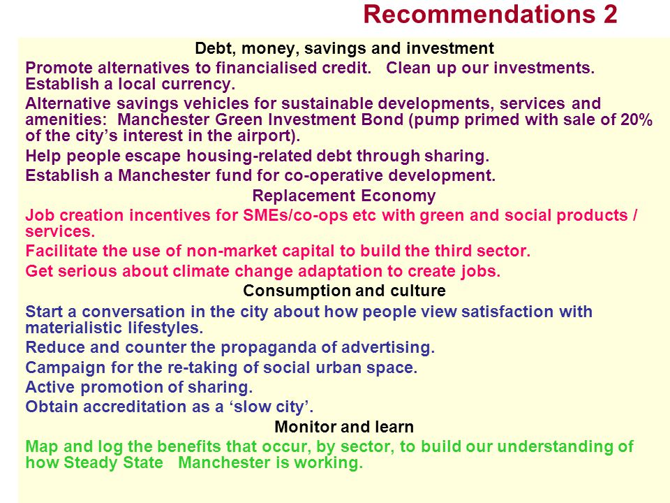Recommendations 2 Debt, money, savings and investment Promote alternatives to financialised credit. Clean up our investments. Establish a local curren