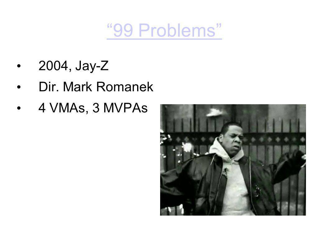 99 Problems 2004, Jay-Z Dir. Mark Romanek 4 VMAs, 3 MVPAs