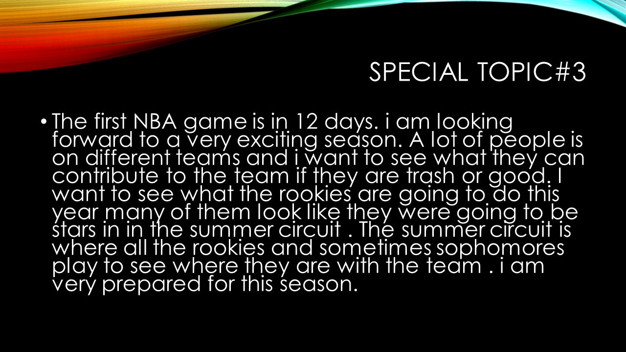 SPECIAL TOPIC#3 The first NBA game is in 12 days. i am looking forward to a very exciting season.