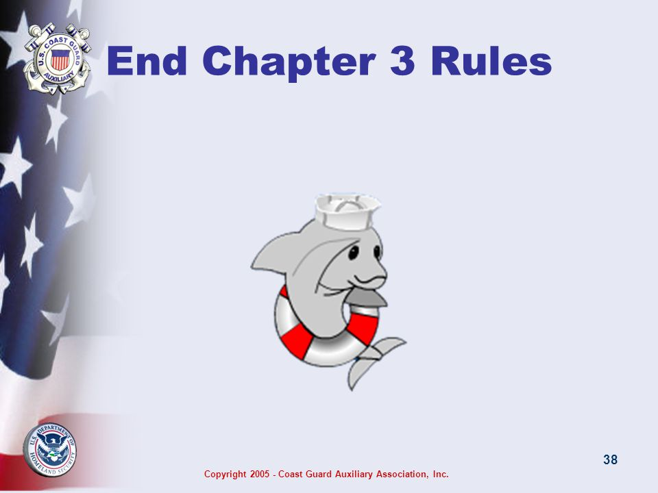 Copyright 2005 - Coast Guard Auxiliary Association, Inc. 38 End Chapter 3 Rules