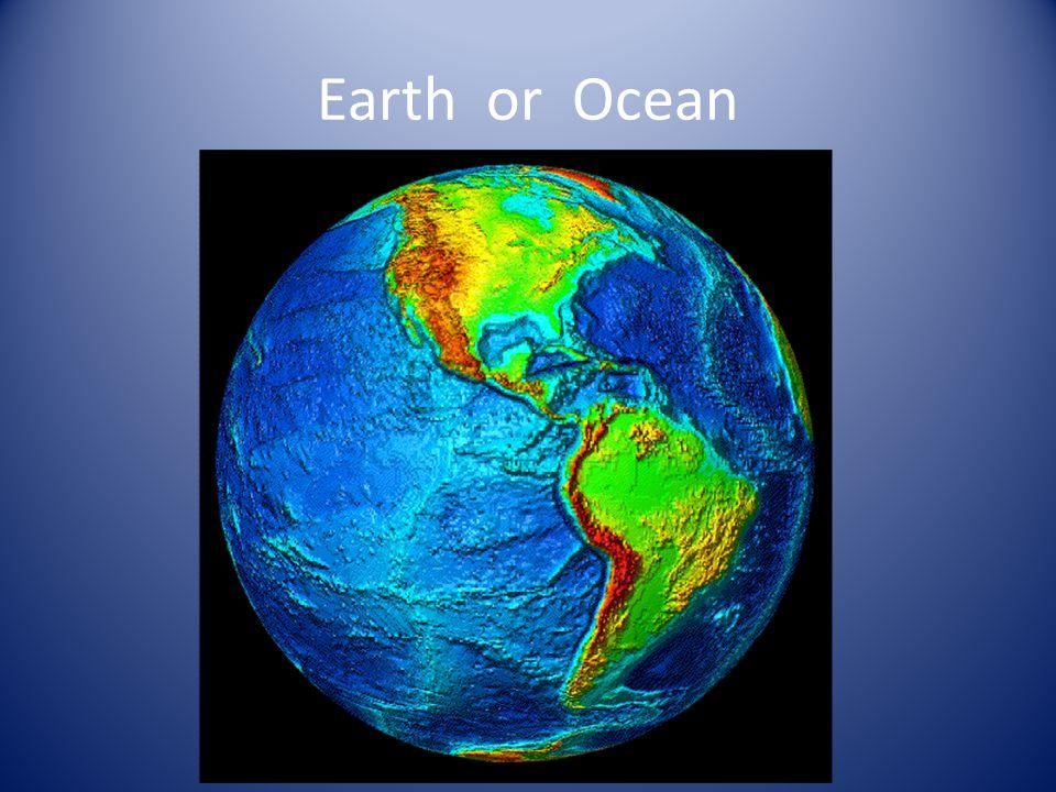Earth or Ocean