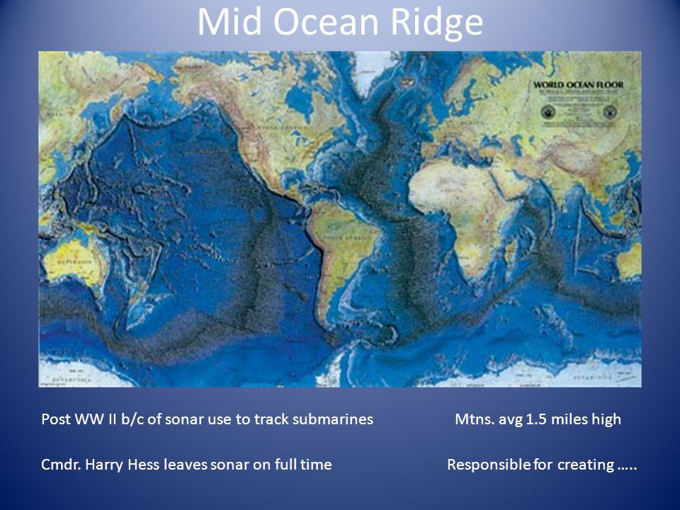 Mid Ocean Ridge Post WW II b/c of sonar use to track submarines Cmdr.