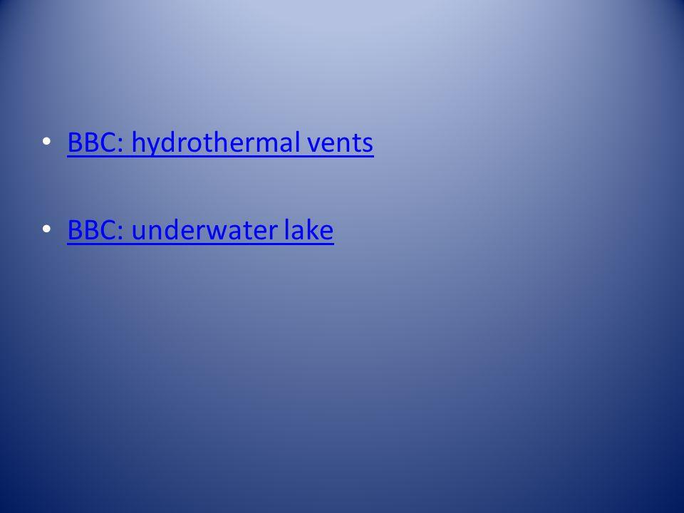 BBC: hydrothermal vents BBC: underwater lake