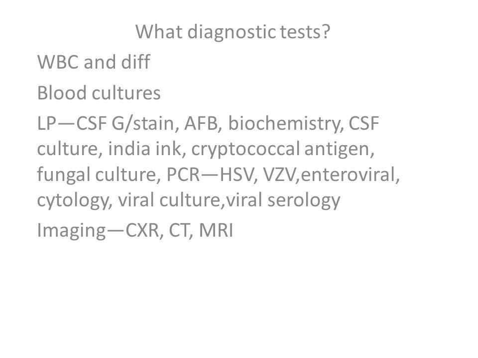 Diagnosis Bacterial Typical CSF picture CSF G/stain, culture, antigen detection CSF/blood Viral Enterovirus—in faeces, CSF, throat swab Mumps---CSF, urine, serology Arbovirus—serology, PCR of CSF