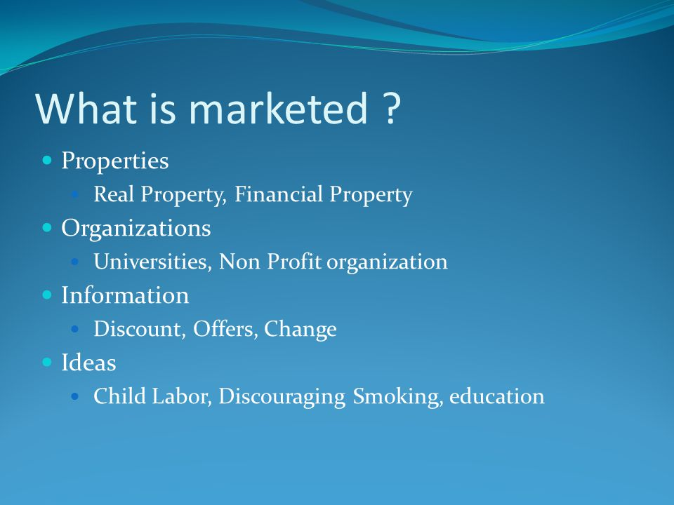 What is marketed ? Properties Real Property, Financial Property Organizations Universities, Non Profit organization Information Discount, Offers, Chan