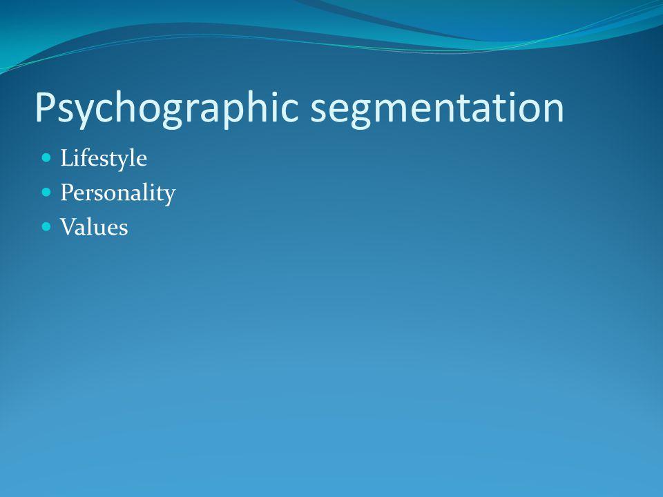 Psychographic segmentation Lifestyle Personality Values
