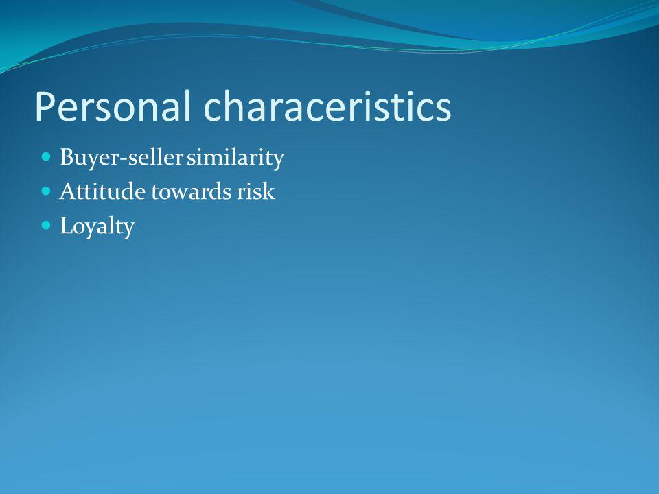 Personal characeristics Buyer-seller similarity Attitude towards risk Loyalty