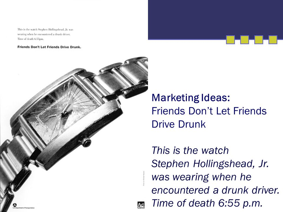 Marketing Ideas: Friends Don't Let Friends Drive Drunk This is the watch Stephen Hollingshead, Jr. was wearing when he encountered a drunk driver. Tim