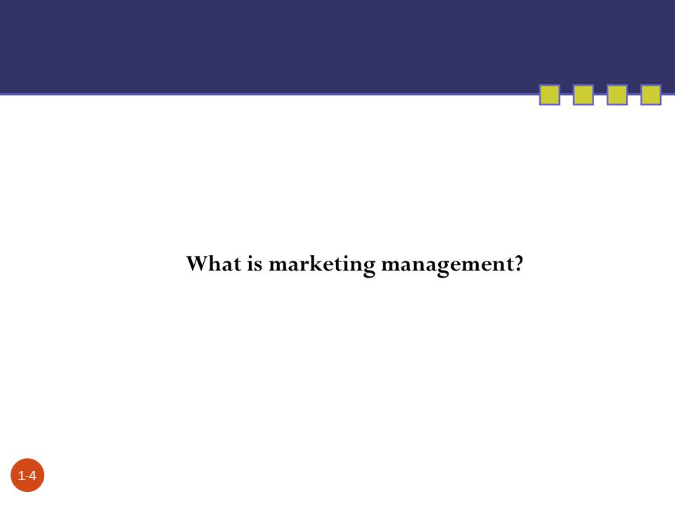 1-4 What is marketing management?