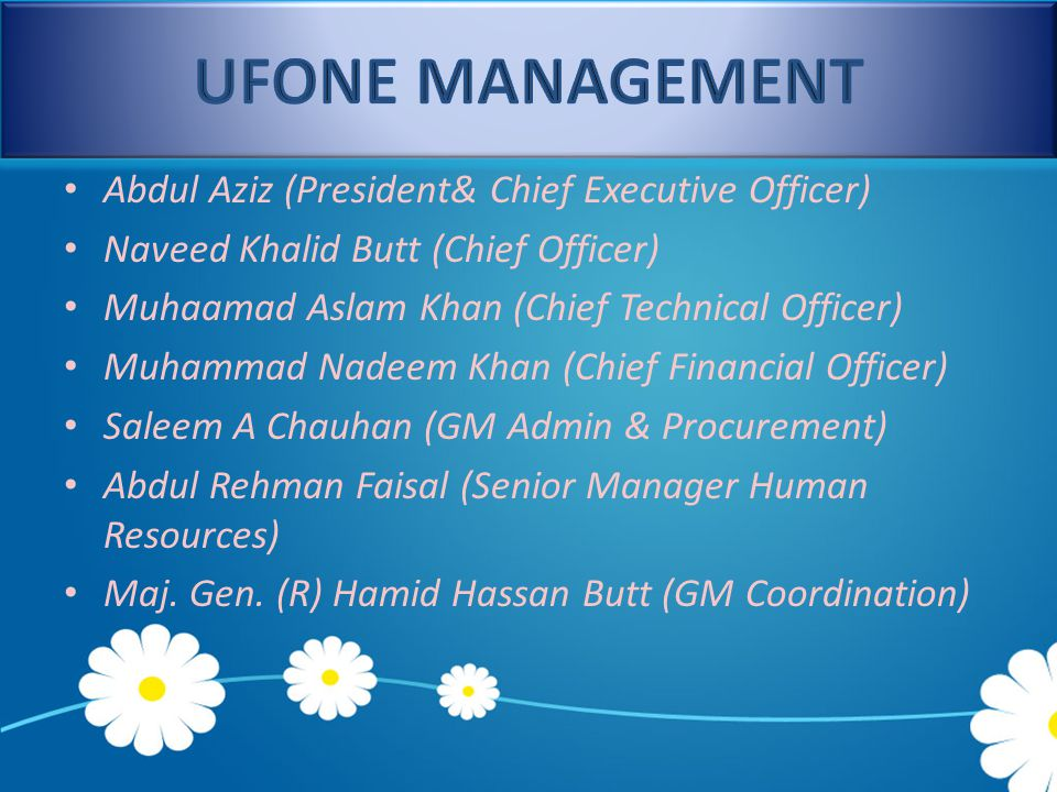 Abdul Aziz (President& Chief Executive Officer) Naveed Khalid Butt (Chief Officer) Muhaamad Aslam Khan (Chief Technical Officer) Muhammad Nadeem Khan