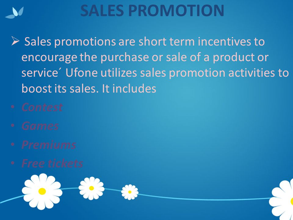 SALES PROMOTION  Sales promotions are short term incentives to encourage the purchase or sale of a product or service´ Ufone utilizes sales promotion