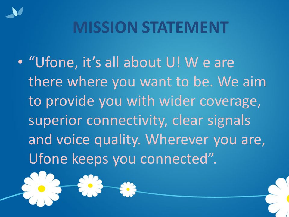 """Ufone, it's all about U! W e are there where you want to be. We aim to provide you with wider coverage, superior connectivity, clear signals and voic"
