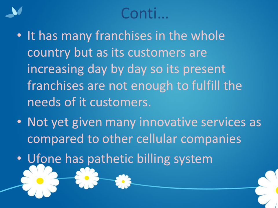 Conti… It has many franchises in the whole country but as its customers are increasing day by day so its present franchises are not enough to fulfill