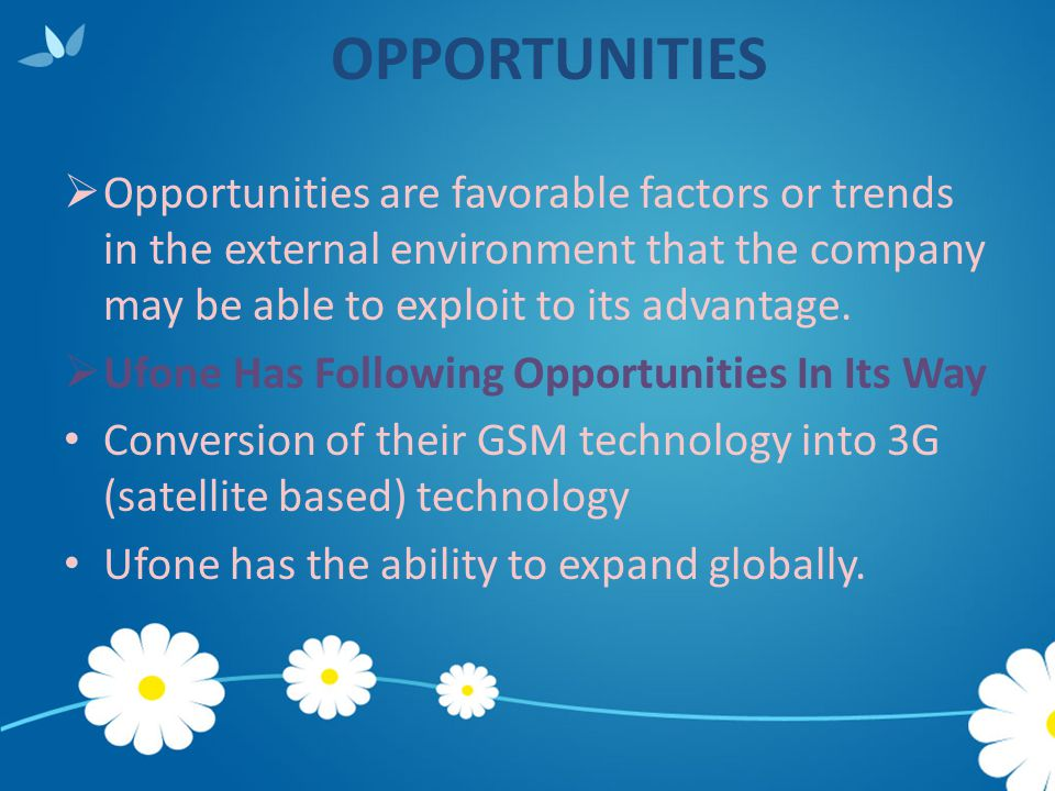 OPPORTUNITIES  Opportunities are favorable factors or trends in the external environment that the company may be able to exploit to its advantage. 