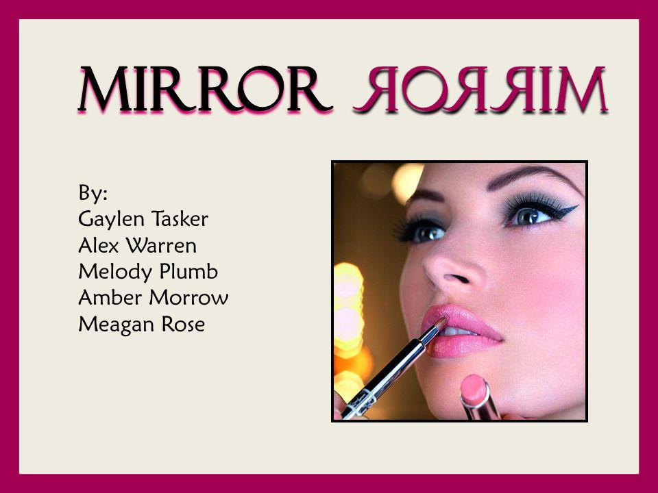By: Gaylen Tasker Alex Warren Melody Plumb Amber Morrow Meagan Rose