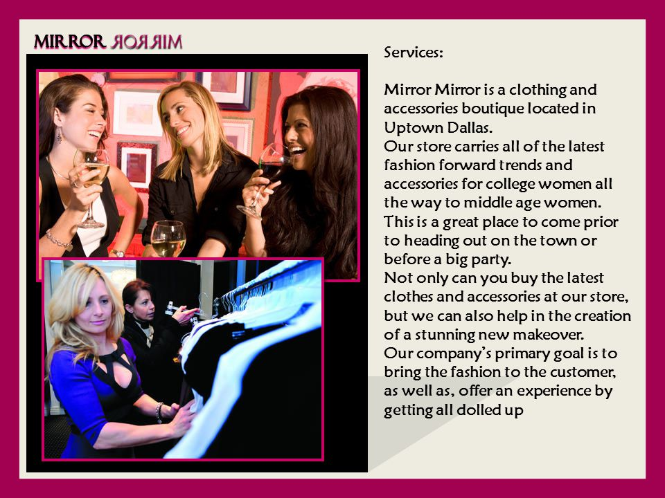 Services: Mirror Mirror is a clothing and accessories boutique located in Uptown Dallas.