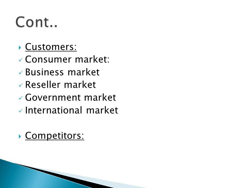  Customers: Consumer market: Business market Reseller market Government market International market  Competitors: