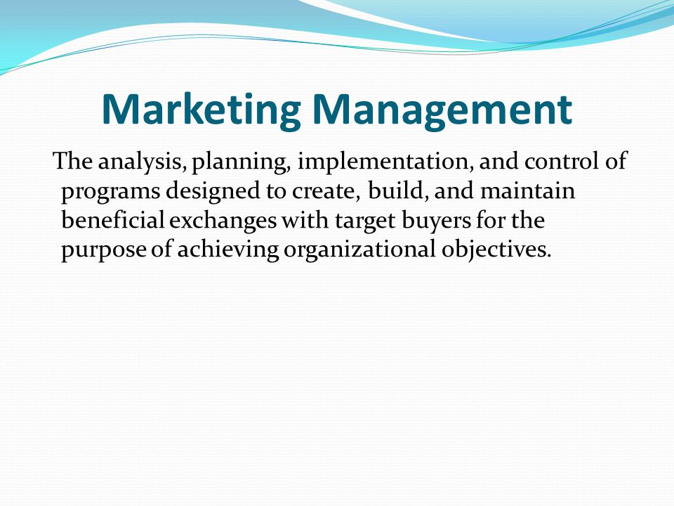 Marketing Management Involves: Demand Management : The organization has a desired level of demand for its products.