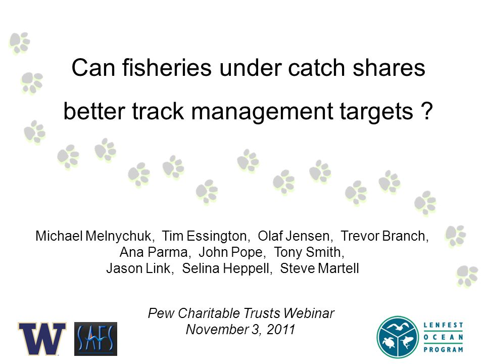 Michael Melnychuk, Tim Essington, Olaf Jensen, Trevor Branch, Ana Parma, John Pope, Tony Smith, Jason Link, Selina Heppell, Steve Martell Can fisheries under catch shares better track management targets .