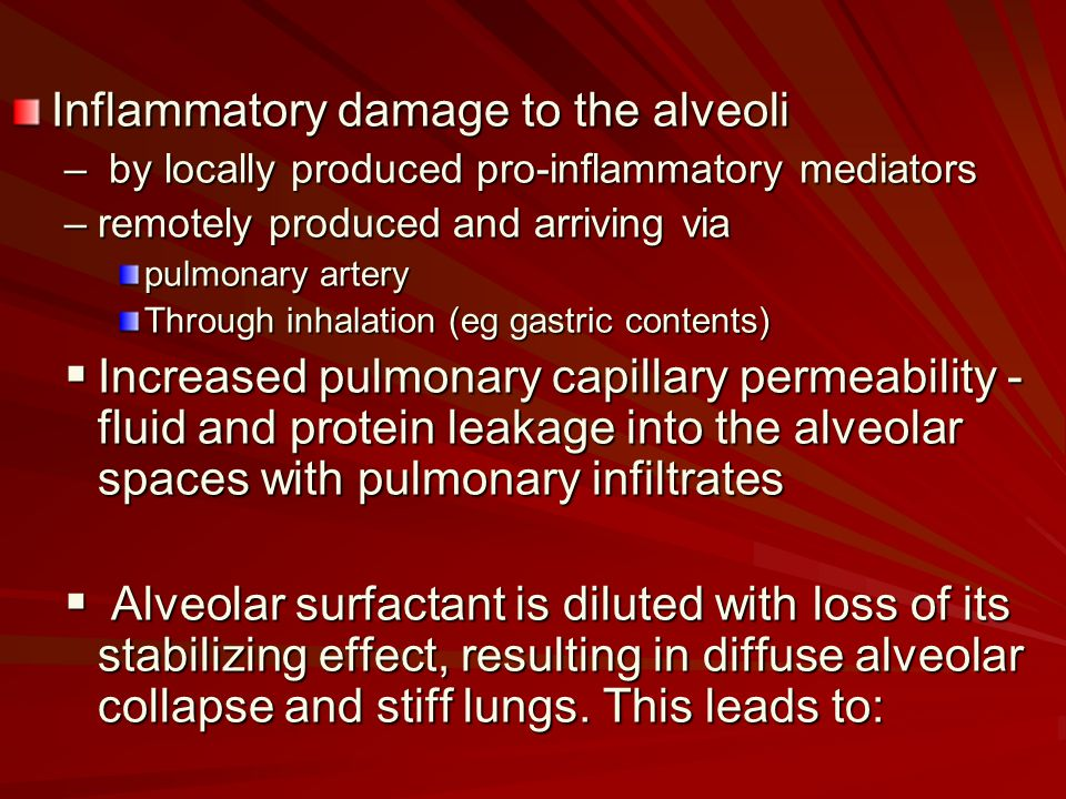 Inflammatory damage to the alveoli – by locally produced pro-inflammatory mediators –remotely produced and arriving via pulmonary artery Through inhal