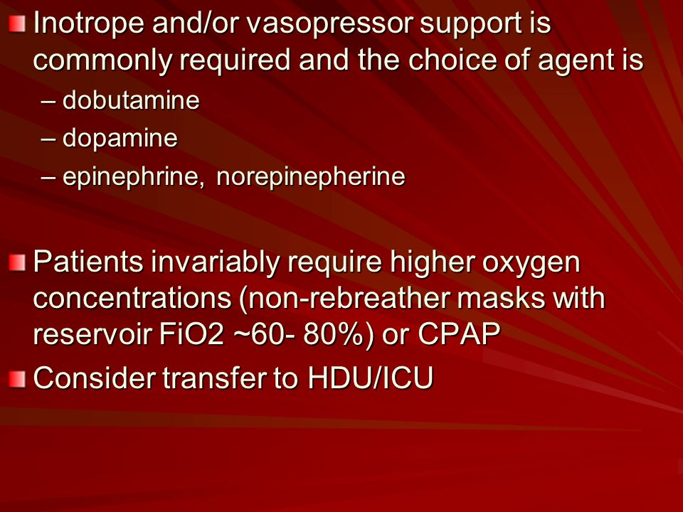 Inotrope and/or vasopressor support is commonly required and the choice of agent is –dobutamine –dopamine –epinephrine, norepinepherine Patients invar